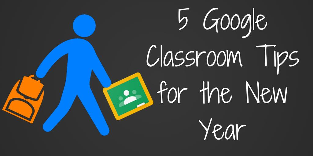 5 Google Classroom Tips